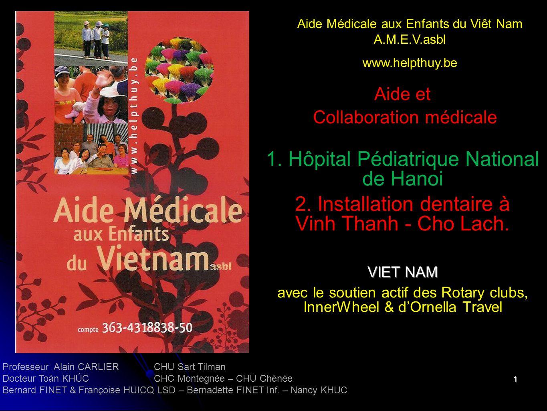1 Aide et Collaboration médicale 1. Hôpital Pédiatrique National de Hanoi 2. Installation dentaire à Vinh Thanh - Cho Lach. VIET NAM avec le soutien a