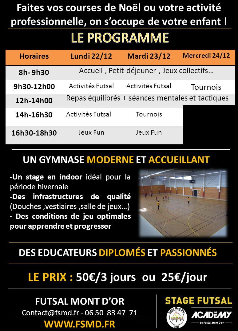 FORMULAIRE D'INSCRIPTION STAGE FUTSAL « THE ACADEMY » J'inscris mon enfant au stage Futsal organisé par le club de FutSal Mont D'or du ………./…………./2014 au ………./…………./ 2014.