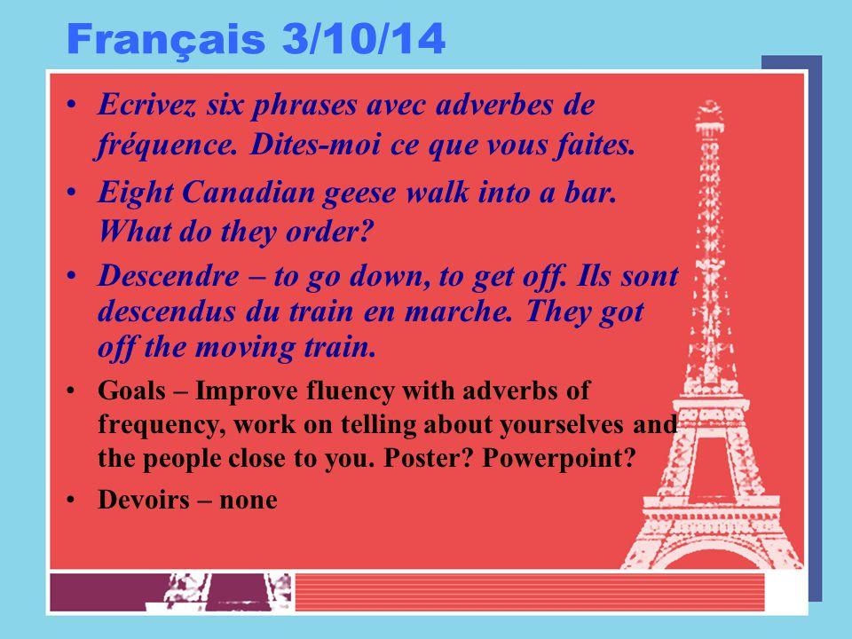 Français 3/10/14 Ecrivez six phrases avec adverbes de fréquence. Dites-moi ce que vous faites. Eight Canadian geese walk into a bar. What do they orde