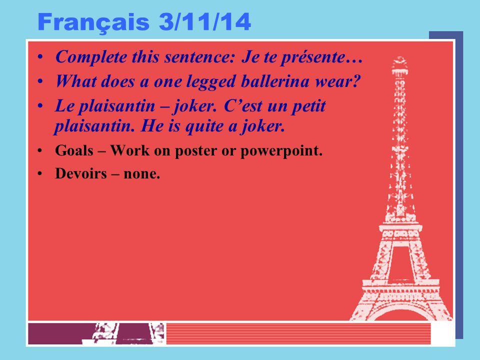 Français 3/11/14 Complete this sentence: Je te présente… What does a one legged ballerina wear? Le plaisantin – joker. C'est un petit plaisantin. He i
