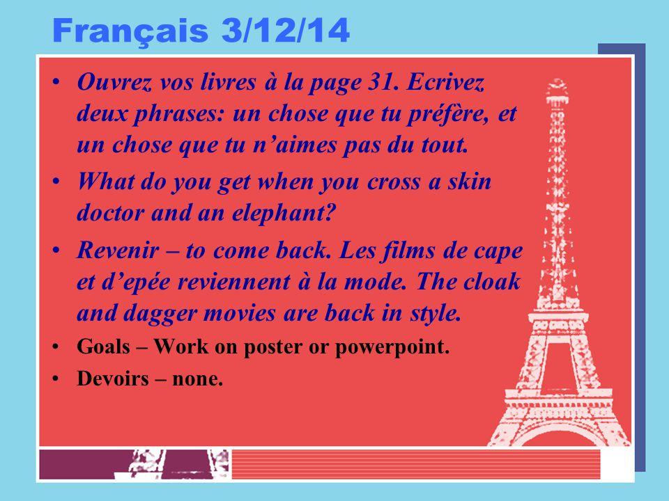 Français 3/12/14 Ouvrez vos livres à la page 31. Ecrivez deux phrases: un chose que tu préfère, et un chose que tu n'aimes pas du tout. What do you ge