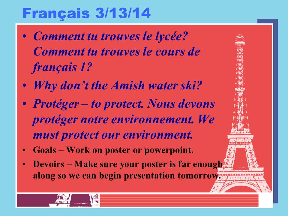 Français 3/13/14 Comment tu trouves le lycée? Comment tu trouves le cours de français 1? Why don't the Amish water ski? Protéger – to protect. Nous de