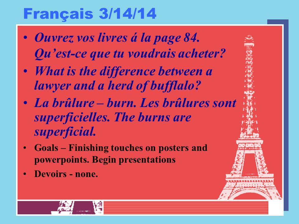 Français 3/14/14 Ouvrez vos livres á la page 84. Qu'est-ce que tu voudrais acheter? What is the difference between a lawyer and a herd of bufflalo? La