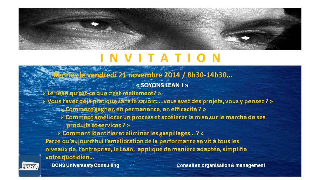 DCNS Universeaty Consulting Conseil en organisation & management I N V I T A T I O N Rennes le vendredi 21 novembre 2014 / 8h30-14h30… « SOYONS LEAN !