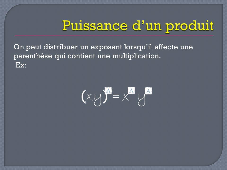 On peut distribuer un exposant lorsqu'il affecte une parenthèse qui contient une multiplication. Ex: ( xy ) = x y