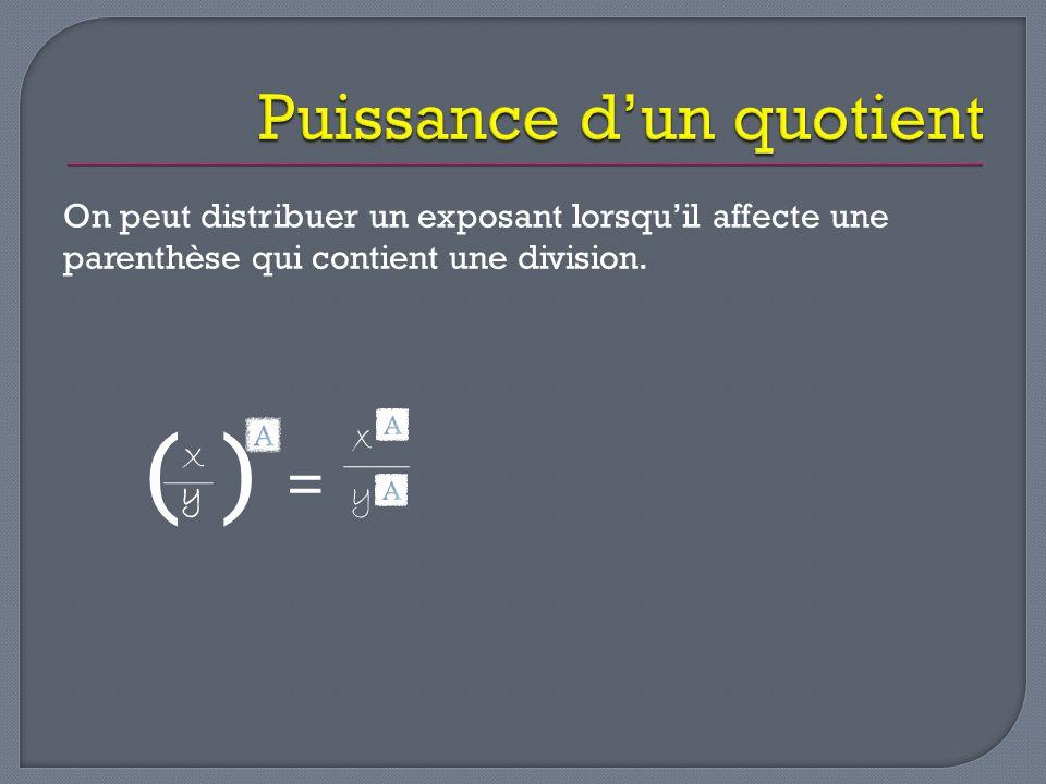 On peut distribuer un exposant lorsqu'il affecte une parenthèse qui contient une division. ( y ) = y X x