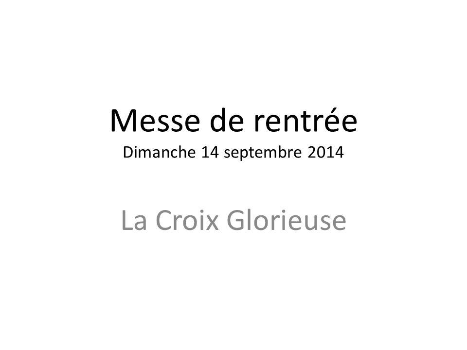 Messe de rentrée Dimanche 14 septembre 2014 La Croix Glorieuse