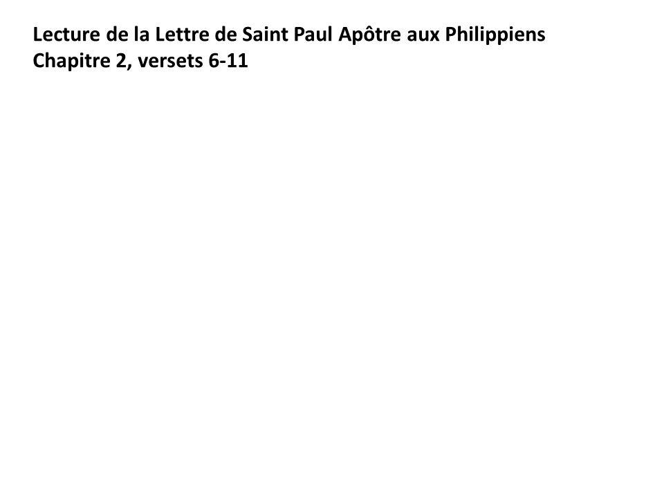 Lecture de la Lettre de Saint Paul Apôtre aux Philippiens Chapitre 2, versets 6-11
