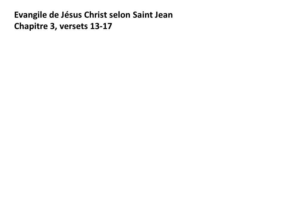 Evangile de Jésus Christ selon Saint Jean Chapitre 3, versets 13-17