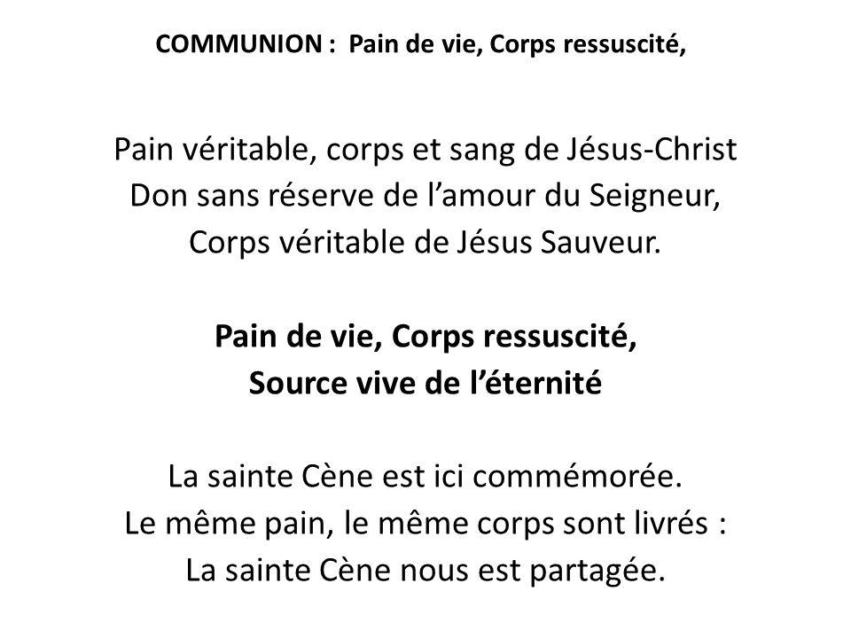 COMMUNION : Pain de vie, Corps ressuscité, Pain véritable, corps et sang de Jésus-Christ Don sans réserve de l'amour du Seigneur, Corps véritable de J