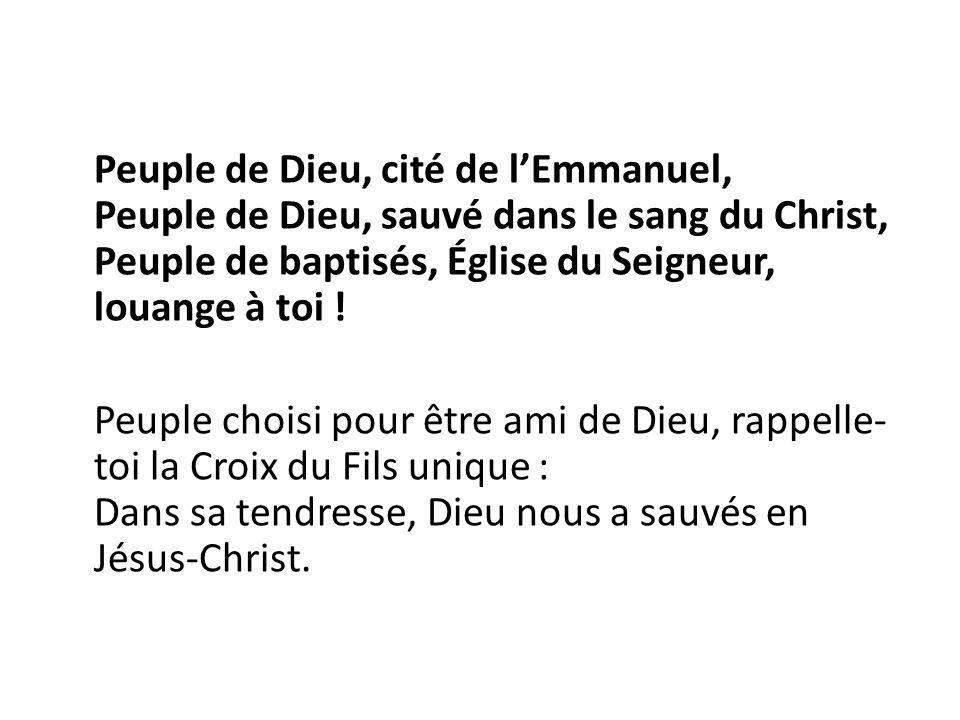 Peuple de Dieu, cité de l'Emmanuel, Peuple de Dieu, sauvé dans le sang du Christ, Peuple de baptisés, Église du Seigneur, louange à toi ! Peuple chois