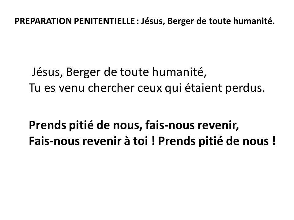 PREPARATION PENITENTIELLE : Jésus, Berger de toute humanité. Jésus, Berger de toute humanité, Tu es venu chercher ceux qui étaient perdus. Prends piti