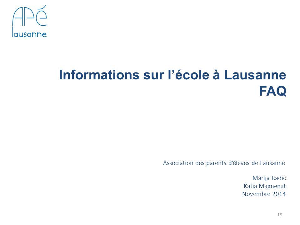 Informations sur l'école à Lausanne FAQ Association des parents d'élèves de Lausanne Marija Radic Katia Magnenat Novembre 2014 18