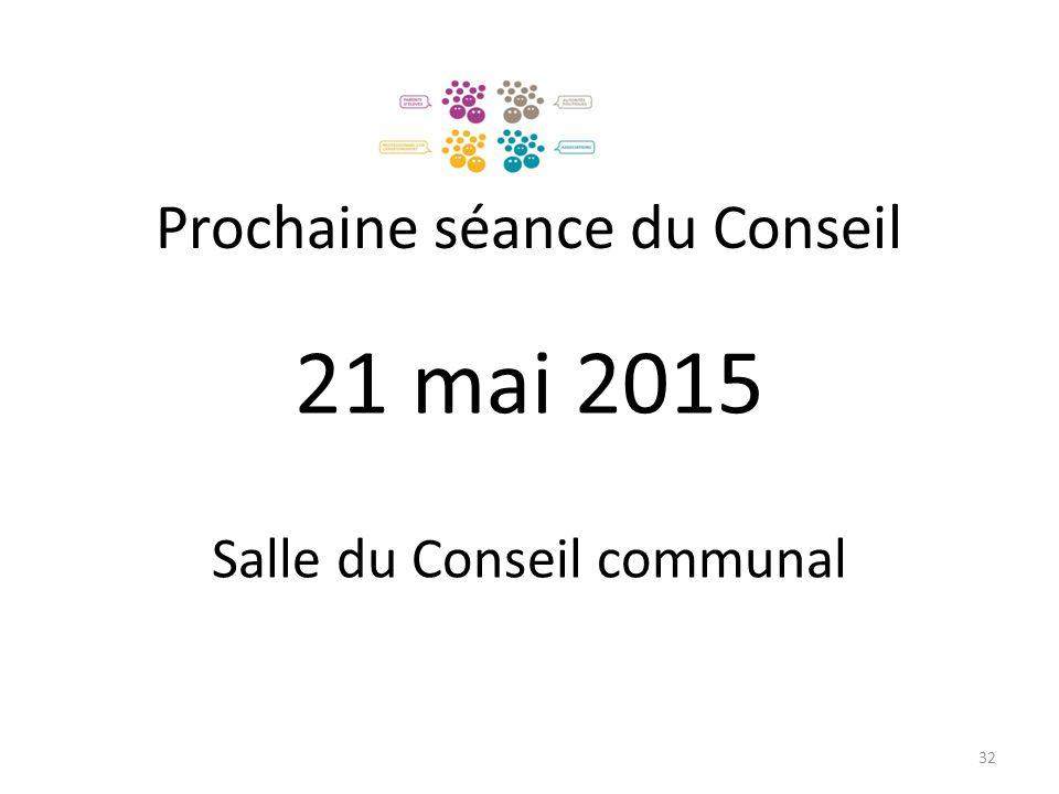 Prochaine séance du Conseil 21 mai 2015 Salle du Conseil communal 32