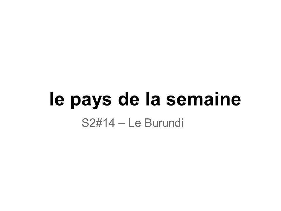 le pays de la semaine S2#14 – Le Burundi