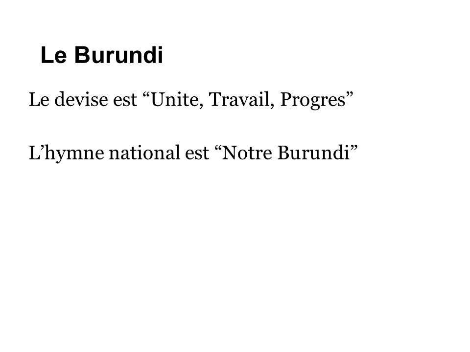 """Le Burundi Le devise est """"Unite, Travail, Progres"""" L'hymne national est """"Notre Burundi"""""""