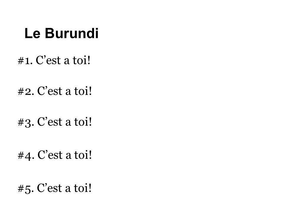 Le Burundi #1. C'est a toi! #2. C'est a toi! #3. C'est a toi! #4. C'est a toi! #5. C'est a toi!
