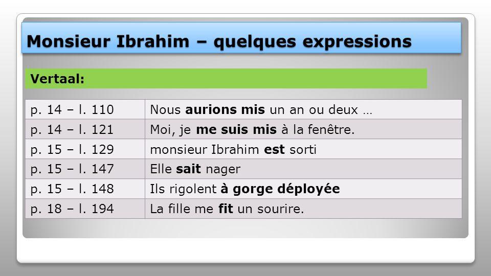 Monsieur Ibrahim – quelques expressions p. 14 – l. 110Nous aurions mis un an ou deux … p. 14 – l. 121Moi, je me suis mis à la fenêtre. p. 15 – l. 129m