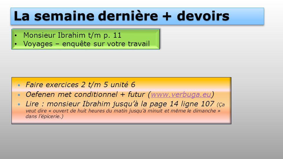 La semaine dernière + devoirs Monsieur Ibrahim t/m p. 11 Voyages – enquête sur votre travail Monsieur Ibrahim t/m p. 11 Voyages – enquête sur votre tr
