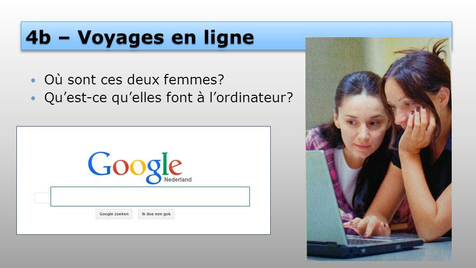 4b – Voyages en ligne Où sont ces deux femmes? Qu'est-ce qu'elles font à l'ordinateur? google.nl