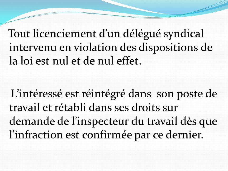 Tout licenciement d'un délégué syndical intervenu en violation des dispositions de la loi est nul et de nul effet. L'intéressé est réintégré dans son