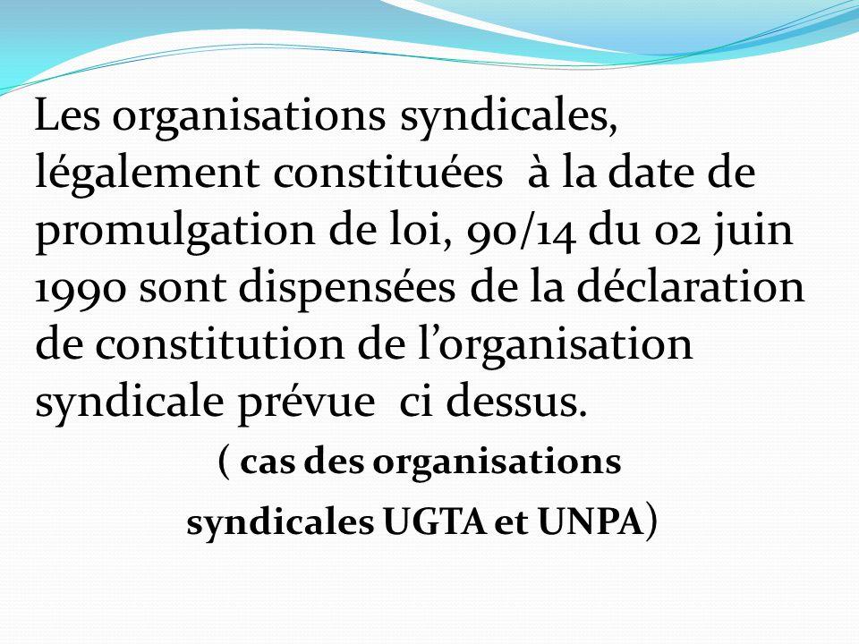 Les organisations syndicales, légalement constituées à la date de promulgation de loi, 90/14 du 02 juin 1990 sont dispensées de la déclaration de cons