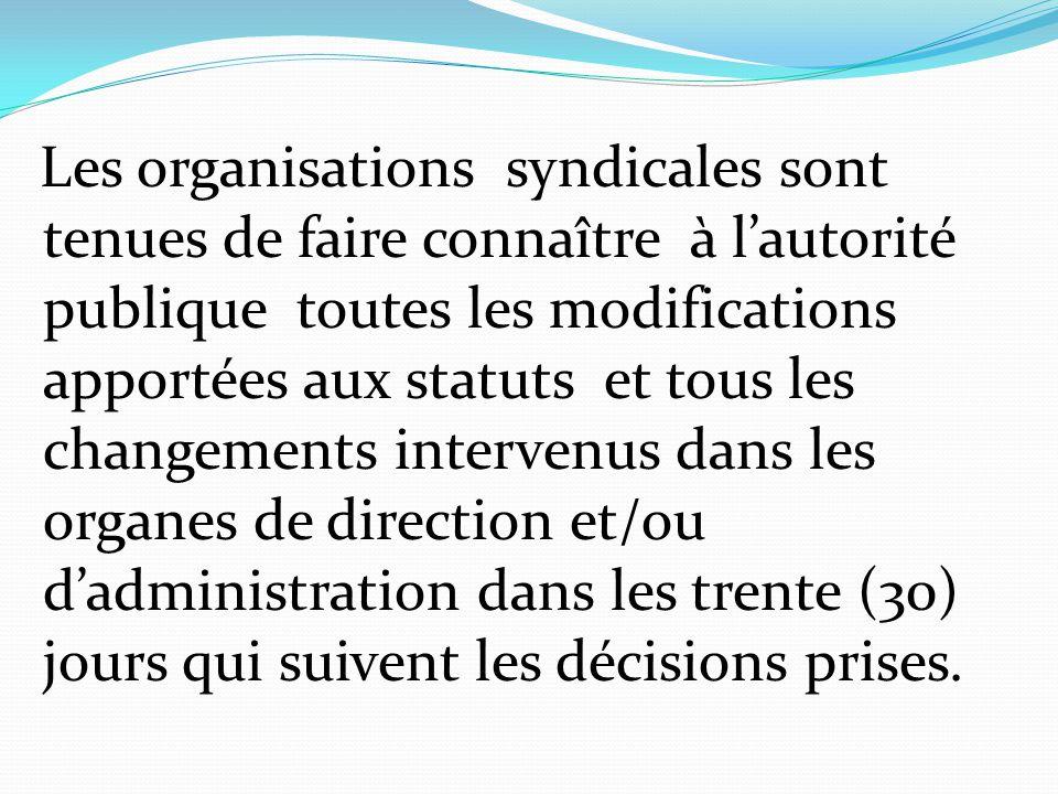 Les organisations syndicales sont tenues de faire connaître à l'autorité publique toutes les modifications apportées aux statuts et tous les changemen