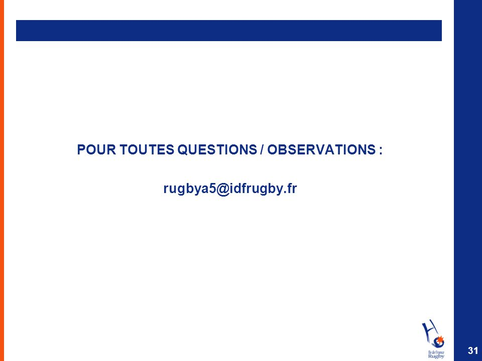 POUR TOUTES QUESTIONS / OBSERVATIONS : rugbya5@idfrugby.fr 31
