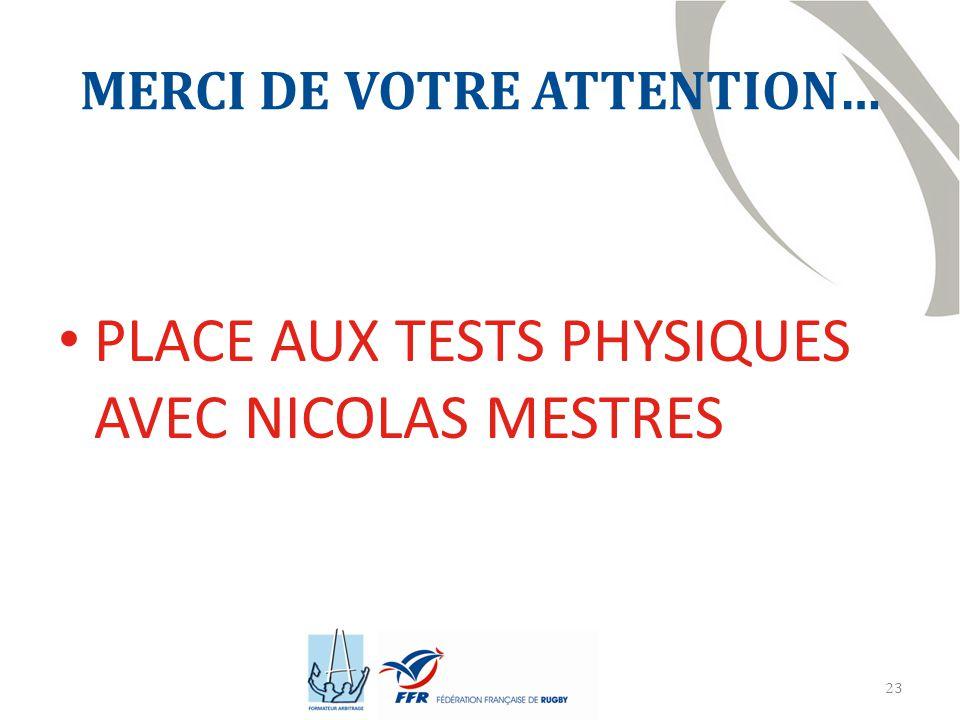 23 MERCI DE VOTRE ATTENTION… PLACE AUX TESTS PHYSIQUES AVEC NICOLAS MESTRES