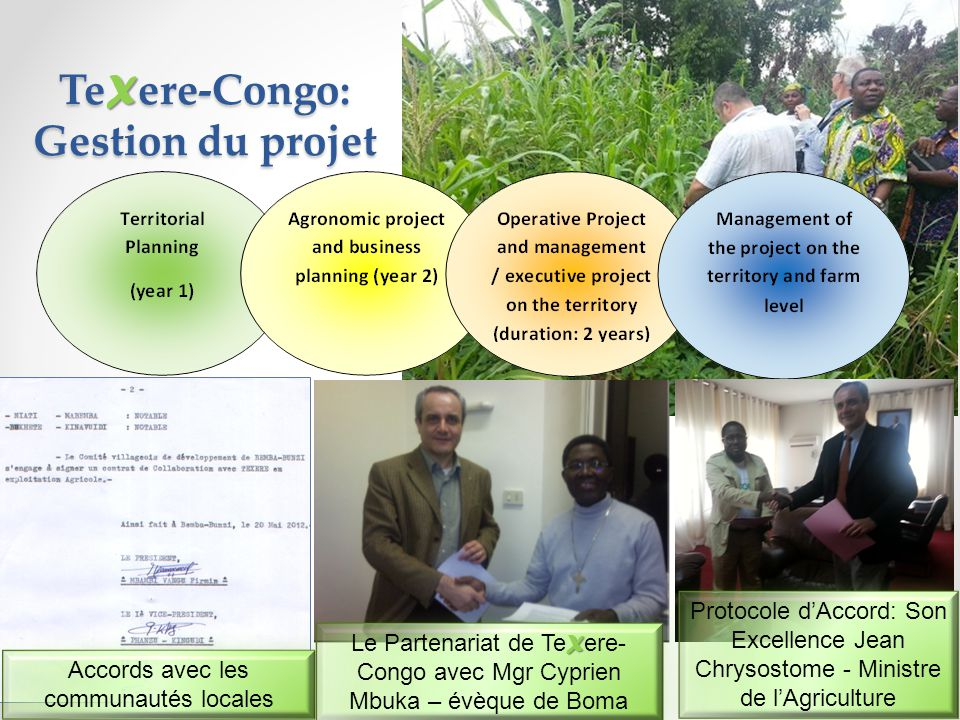 Te X ere-Congo: Gestion du projet 10 Accords avec les communautés locales X Le Partenariat de Te X ere- Congo avec Mgr Cyprien Mbuka – évèque de Boma Protocole d'Accord: Son Excellence Jean Chrysostome - Ministre de l'Agriculture