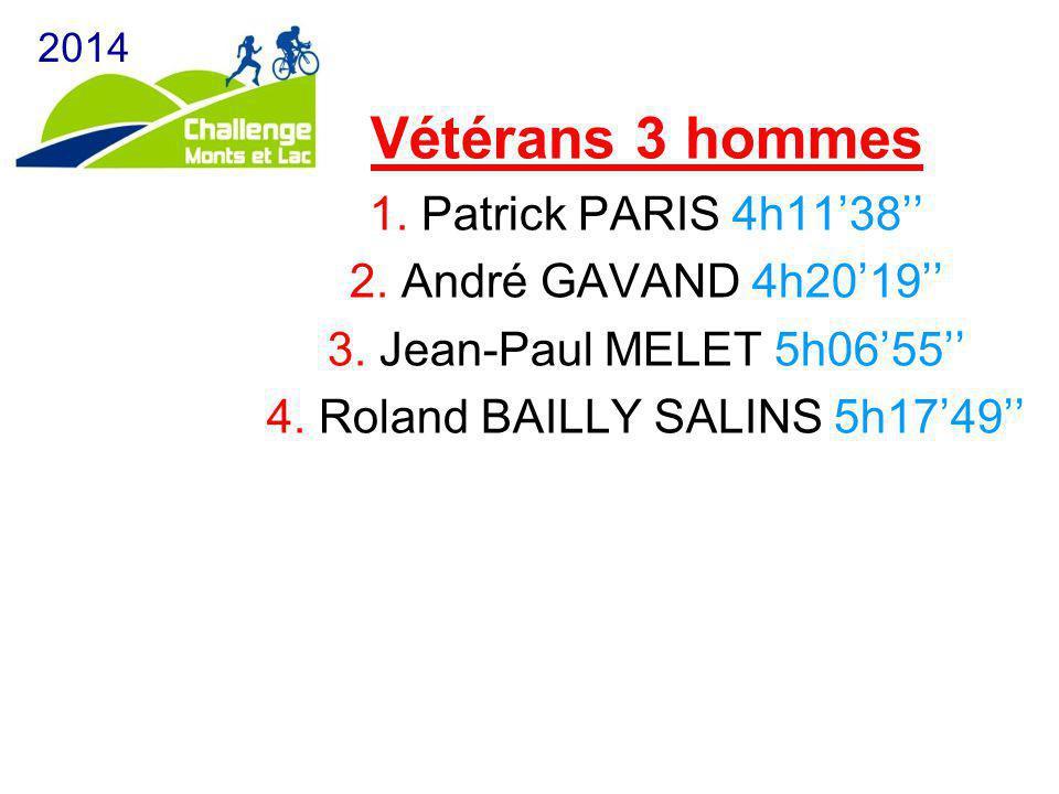 Vétérans 3 hommes 1. Patrick PARIS 4h11'38'' 2. André GAVAND 4h20'19'' 3. Jean-Paul MELET 5h06'55'' 4. Roland BAILLY SALINS 5h17'49'' 2014