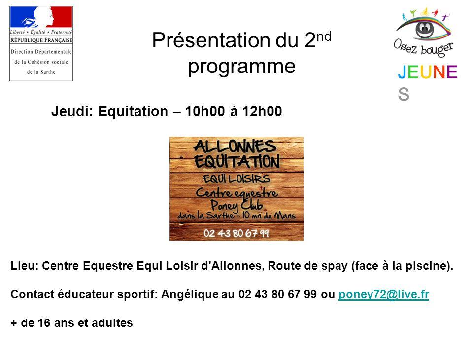 JEUNESJEUNES Présentation du 2 nd programme Jeudi: Equitation – 10h00 à 12h00 Lieu: Centre Equestre Equi Loisir d Allonnes, Route de spay (face à la piscine).