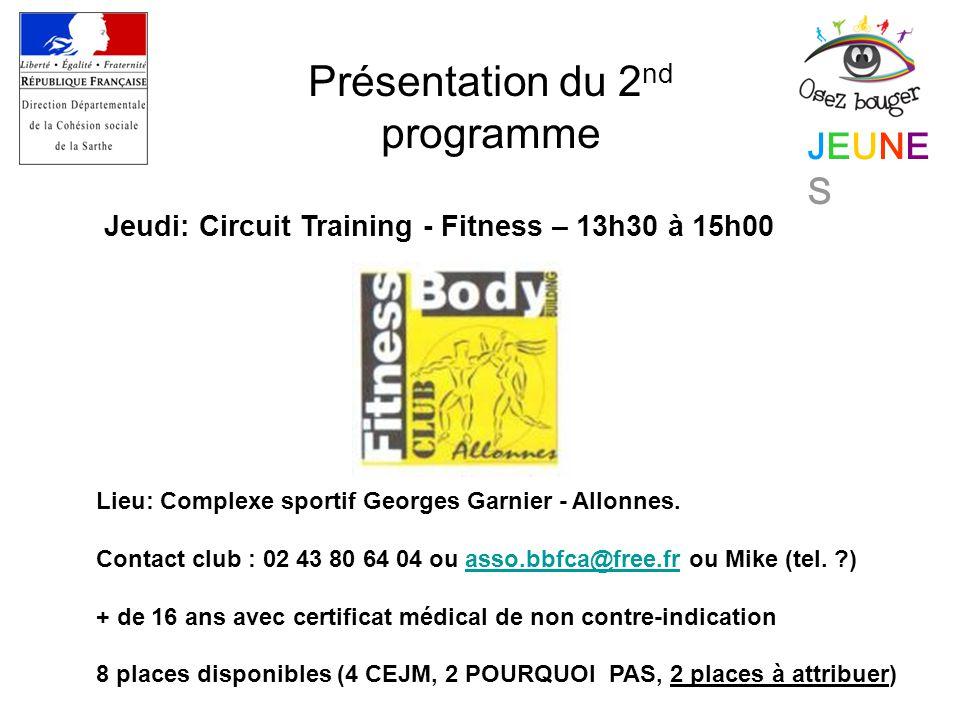 JEUNESJEUNES Présentation du 2 nd programme Jeudi: Circuit Training - Fitness – 13h30 à 15h00 Lieu: Complexe sportif Georges Garnier - Allonnes.