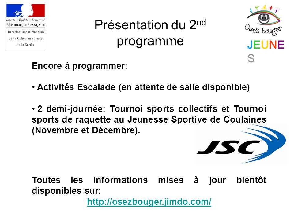 JEUNESJEUNES Présentation du 2 nd programme Encore à programmer: Activités Escalade (en attente de salle disponible) 2 demi-journée: Tournoi sports collectifs et Tournoi sports de raquette au Jeunesse Sportive de Coulaines (Novembre et Décembre).