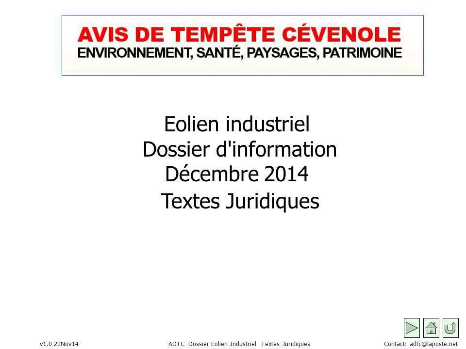v1.0 20Nov14 ADTC Dossier Eolien Industriel Textes Juridiques Contact: adtc@laposte.net Eolien industriel Dossier d information Décembre 2014 Textes Juridiques