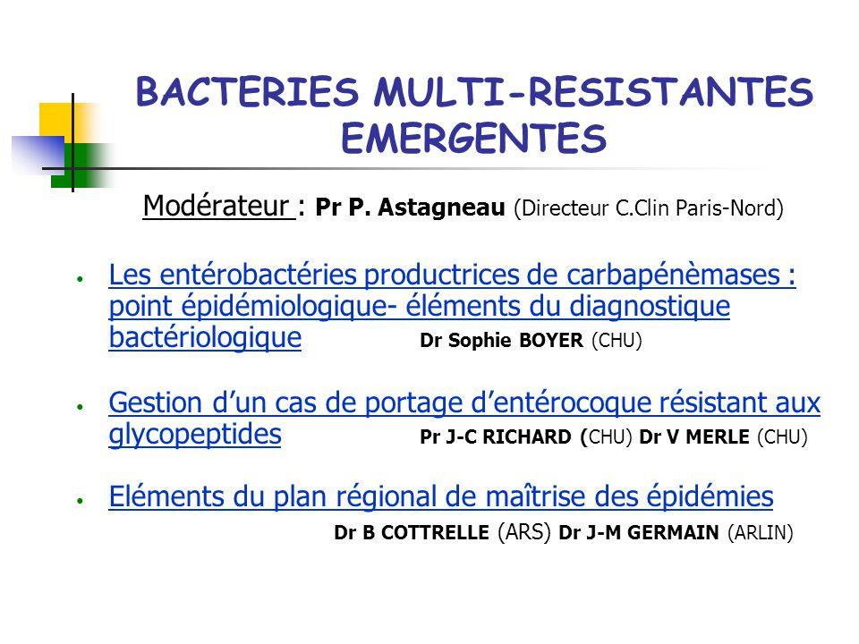 BACTERIES MULTI-RESISTANTES EMERGENTES Modérateur : Pr P.