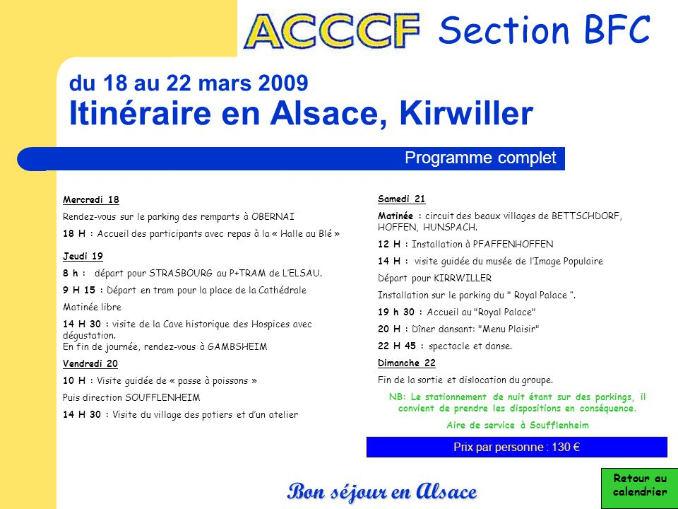du 18 au 22 mars 2009 Itinéraire en Alsace, Kirwiller Section BFC Retour au calendrier Programme complet Mercredi 18 Rendez-vous sur le parking des re