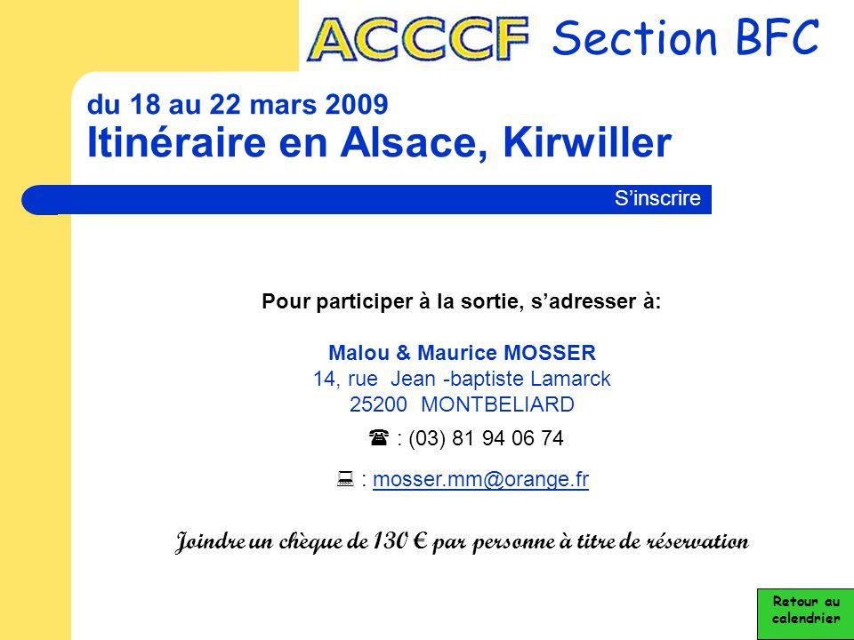 du 18 au 22 mars 2009 Itinéraire en Alsace, Kirwiller Section BFC Retour au calendrier S'inscrire Pour participer à la sortie, s'adresser à: Malou & M