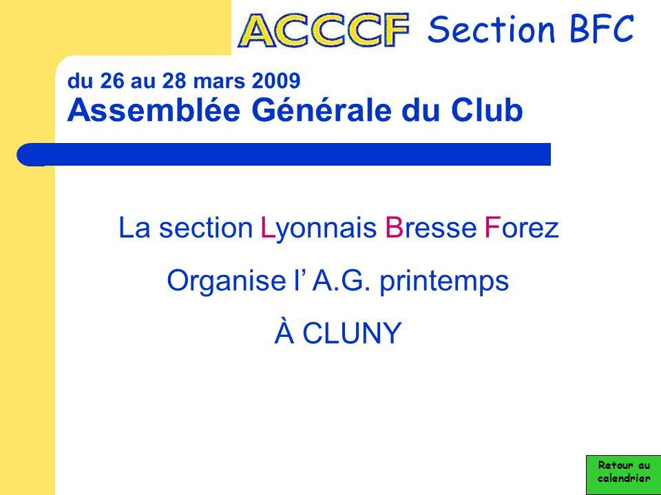 du 26 au 28 mars 2009 Assemblée Générale du Club Section BFC La section Lyonnais Bresse Forez Organise l' A.G. printemps À CLUNY Retour au calendrier