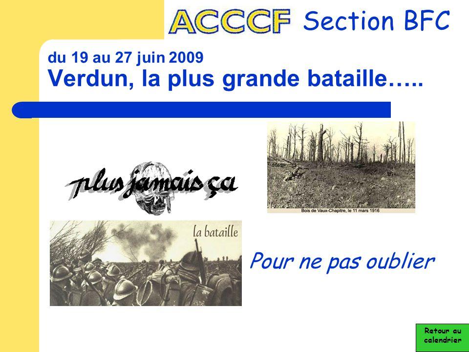 du 19 au 27 juin 2009 Verdun, la plus grande bataille….. Section BFC Pour ne pas oublier Retour au calendrier