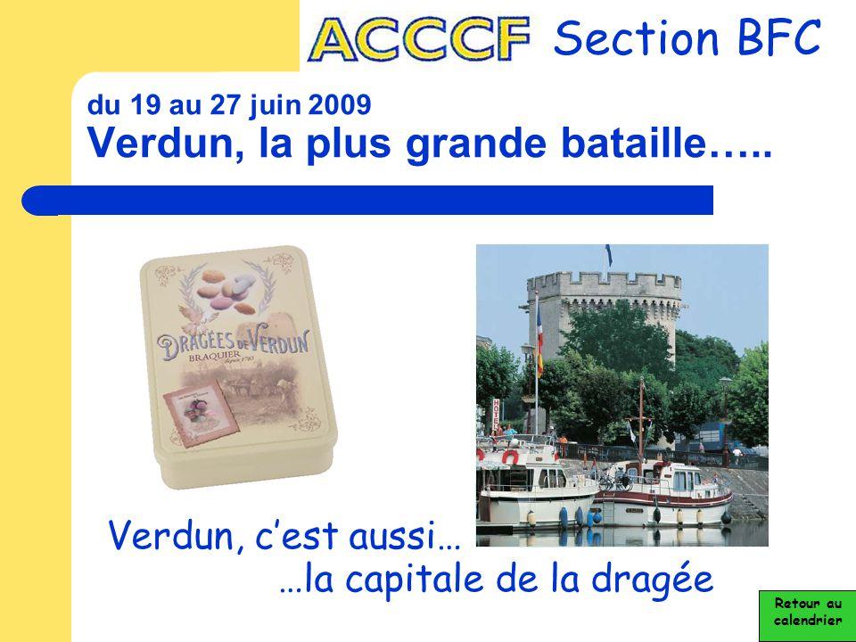 du 19 au 27 juin 2009 Verdun, la plus grande bataille….. Section BFC Verdun, c'est aussi… …la capitale de la dragée Retour au calendrier