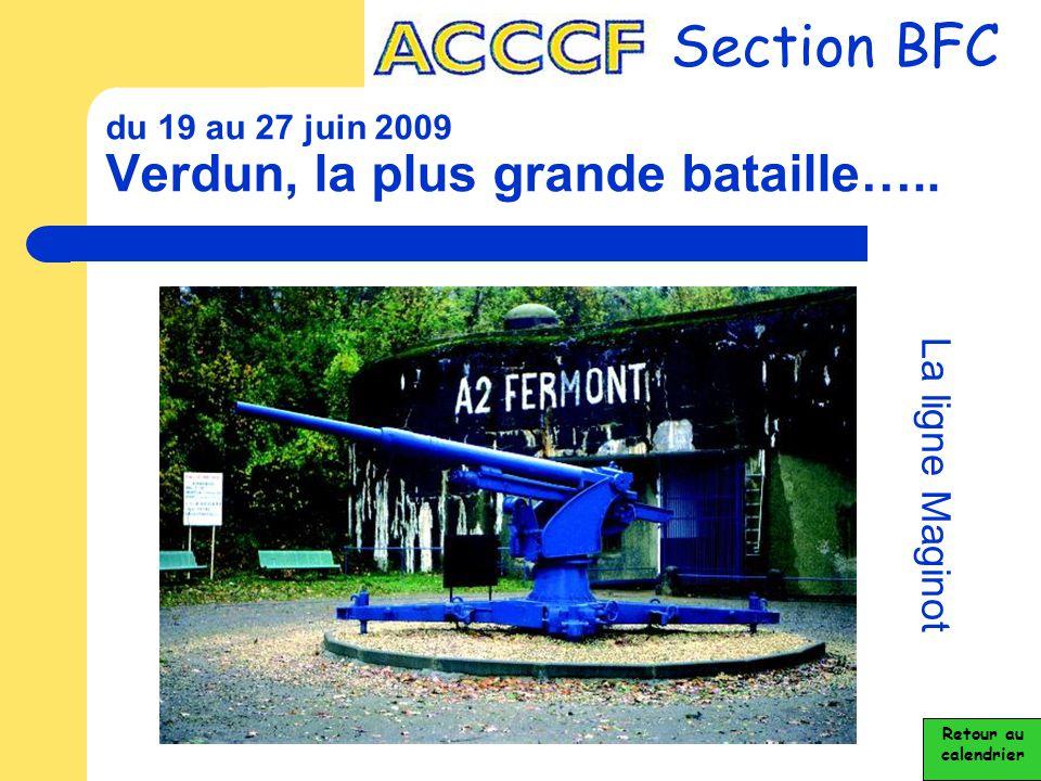 du 19 au 27 juin 2009 Verdun, la plus grande bataille….. Section BFC La ligne Maginot Retour au calendrier