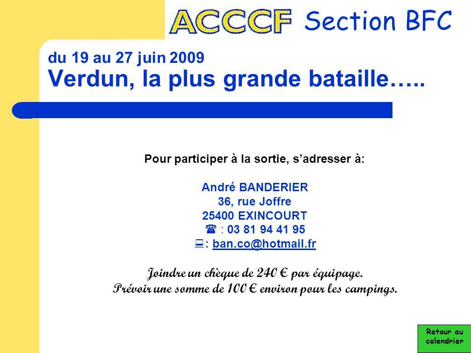 du 19 au 27 juin 2009 Verdun, la plus grande bataille….. Section BFC Retour au calendrier Pour participer à la sortie, s'adresser à: André BANDERIER 3
