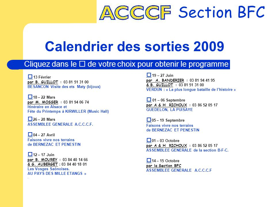 Calendrier des sorties 2009   13 Février par B. GUILLOT : 03 81 51 31 00 BESANCON Visite des ets Maty (bijoux)   18 – 22 Mars par M. MOSSER : 03 8