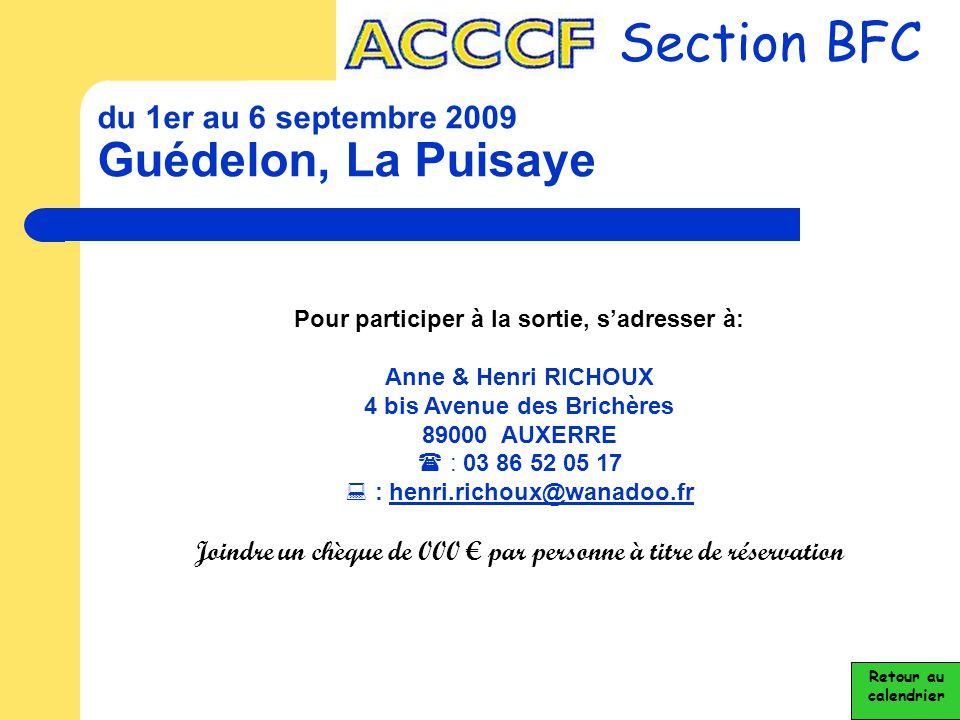 du 1er au 6 septembre 2009 Guédelon, La Puisaye Section BFC Retour au calendrier Pour participer à la sortie, s'adresser à: Anne & Henri RICHOUX 4 bis