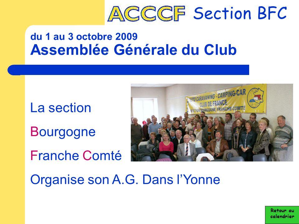 du 1 au 3 octobre 2009 Assemblée Générale du Club Section BFC Retour au calendrier La section Bourgogne Franche Comté Organise son A.G. Dans l'Yonne
