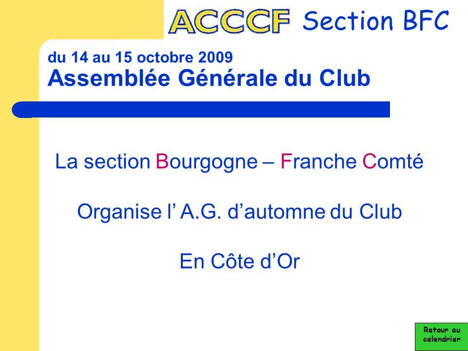 du 14 au 15 octobre 2009 Assemblée Générale du Club Section BFC Retour au calendrier La section Bourgogne – Franche Comté Organise l' A.G. d'automne d