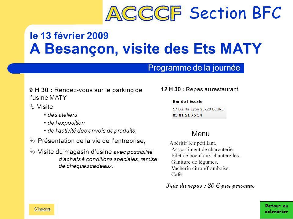Section BFC le 13 février 2009 A Besançon, visite des Ets MATY Retour au calendrier Programme de la journée 9 H 30 : Rendez-vous sur le parking de l'u
