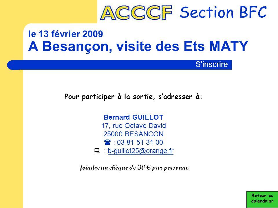 Section BFC le 13 février 2009 A Besançon, visite des Ets MATY Retour au calendrier S'inscrire Pour participer à la sortie, s'adresser à: Bernard GUIL