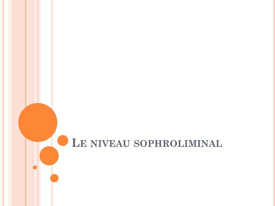 L E NIVEAU SOPHROLIMINAL